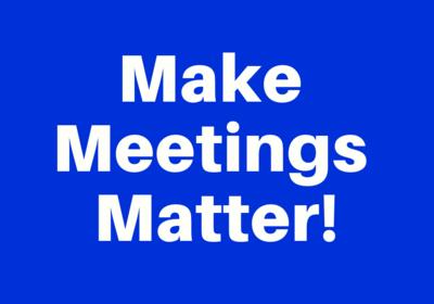Make Meetings Matter